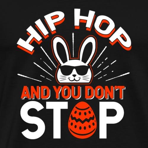 Hip Hop and You Don t Stop - Men's Premium T-Shirt