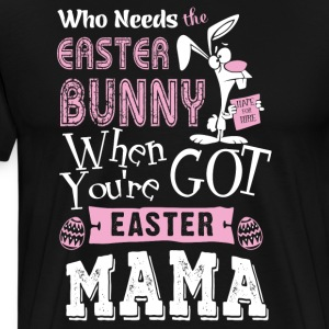 Who needs easter bunny when you're got easter mama - Men's Premium T-Shirt