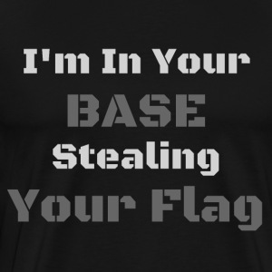 I'm In Your Base Stealing Your Flag - Men's Premium T-Shirt