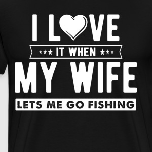 I love it when my wife lets me go fishing - Men's Premium T-Shirt