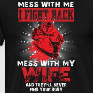 I Fight Back Mess With My Wife T Shirt - Men's Premium T-Shirt