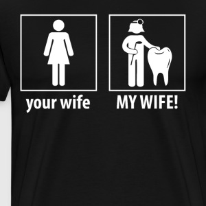 My Wife Is A Dentist - Men's Premium T-Shirt
