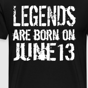 Legends are born on June 13 - Men's Premium T-Shirt