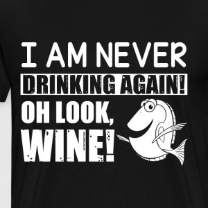 I Am Never Drinking Again Oh Look Wine T Shirt - Men's Premium T-Shirt
