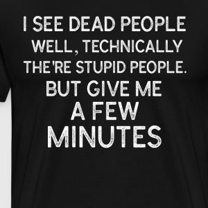 i see dead people well techniacally they re stupid - Men's Premium T-Shirt