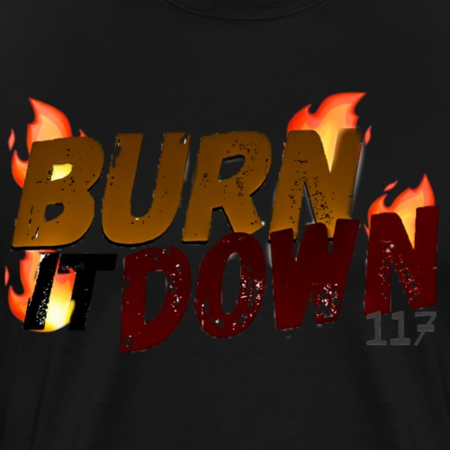 (FADED) BURN IT DOWN! BY VIVAAN 117\SPECTRUM - Men's Premium T-Shirt
