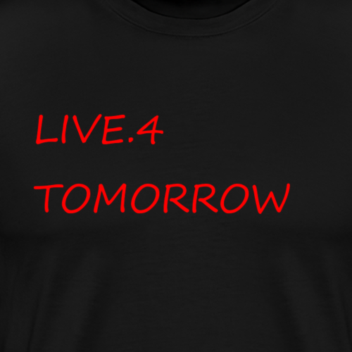 Live.4 Tomorrow - Men's Premium T-Shirt