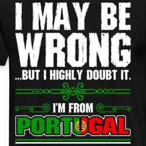 I May Be Wrong Im From Portugal - Men's Premium T-Shirt