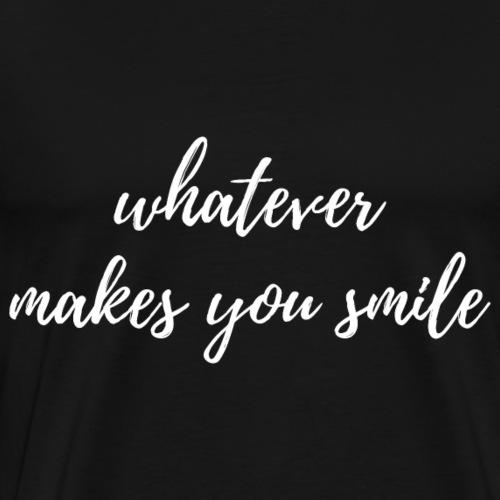 Whatever makes you smile - Men's Premium T-Shirt