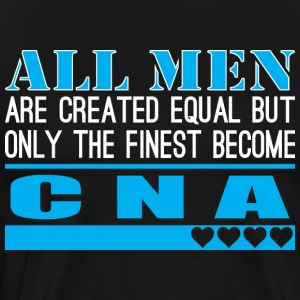 All Men Created Equal Finest Become Cna - Men's Premium T-Shirt