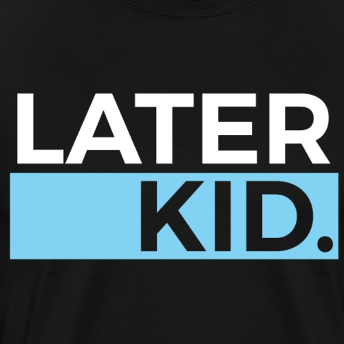 Later Kid Shirt blue - Men's Premium T-Shirt