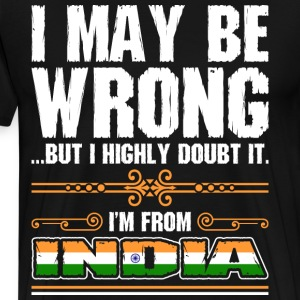 I May Be Wrong Im From India - Men's Premium T-Shirt