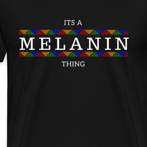 Its a Melanin Thing T-Shirt - Men's Premium T-Shirt