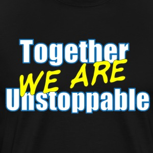 Together we are Unstoppable - Men's Premium T-Shirt