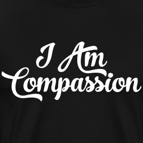 I AM Compassion Affirmation T-Shirts & Sweatshirts - Men's Premium T-Shirt