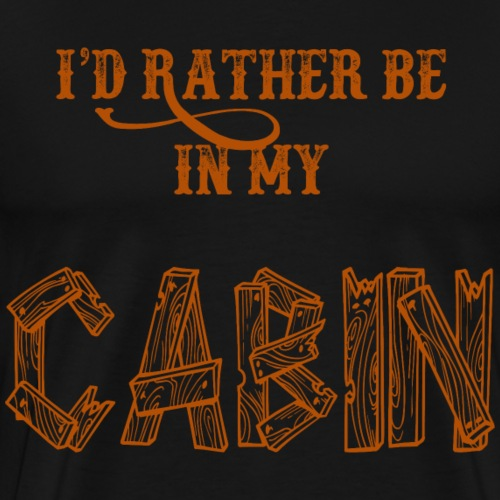 I'd Rather Be In My Cabin - Men's Premium T-Shirt
