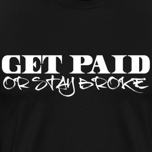 Get Pad Or Stay Broke - Men's Premium T-Shirt