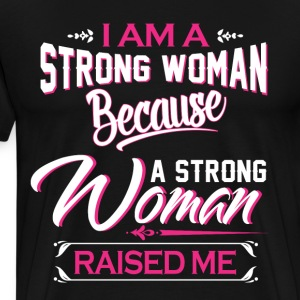 I am a strong woman because a strong woman raised - Men's Premium T-Shirt