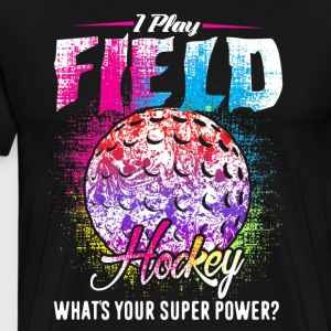 I Play Field Hockey Shirts - Men's Premium T-Shirt