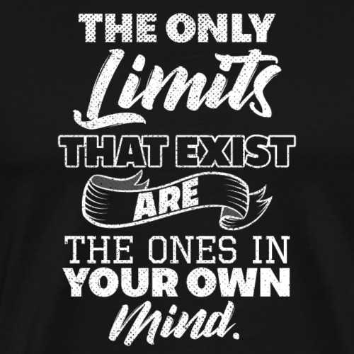 The only limits that exist is your mind - Men's Premium T-Shirt