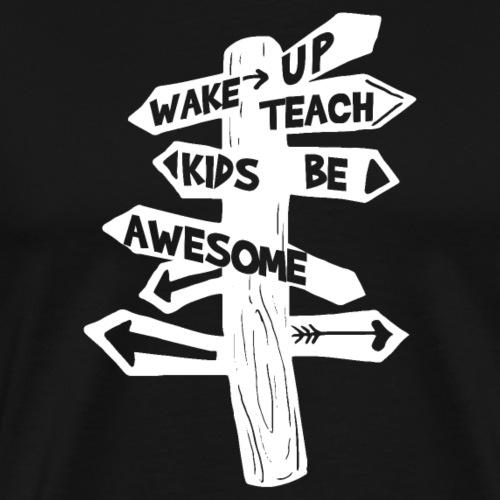 Wake Up Teach Kids Be Awesome - Men's Premium T-Shirt