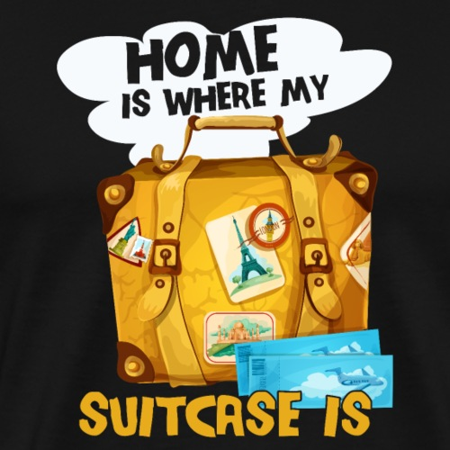 Home Is Where My Suitcase Is - Men's Premium T-Shirt