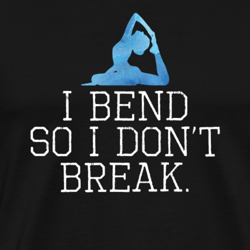 I bend so I don't break - Men's Premium T-Shirt