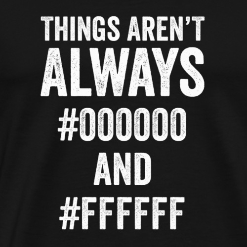 Things Aren't Always #000000 and #FFFFFF - Men's Premium T-Shirt