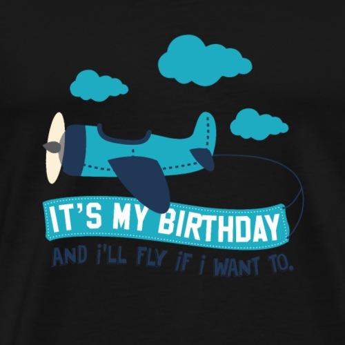 It's my birthday and I'll fly AIRPLANE 1 SHIRT FUN - Men's Premium T-Shirt