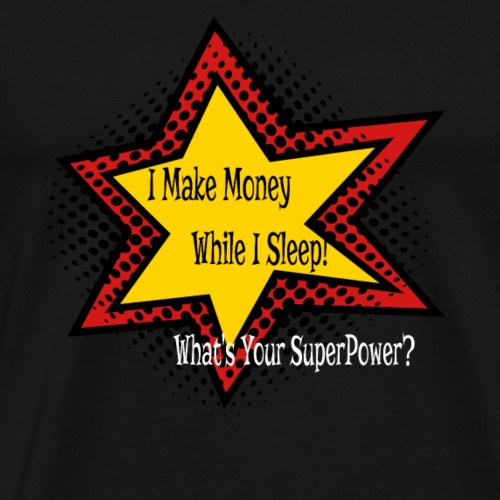 Make money while sleeping Men's SuperPower - Men's Premium T-Shirt