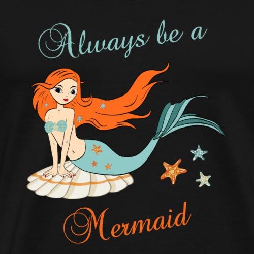 Always be a Mermaid T-Shirt - Men's Premium T-Shirt