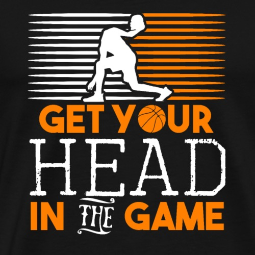 Get Your Head In The Game Basketball Lover Gift - Men's Premium T-Shirt
