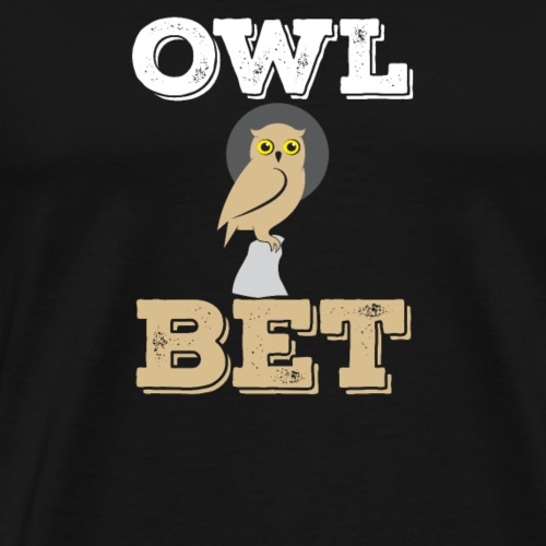 I'll Bet You This Adorable Owl Will Get You - Men's Premium T-Shirt