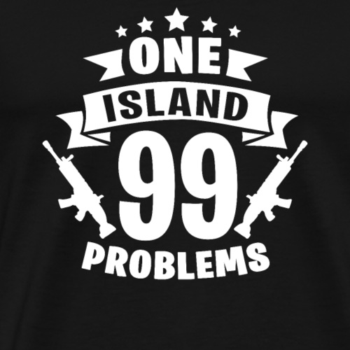 1 Island 99 Problems T-Shirt - Men's Premium T-Shirt