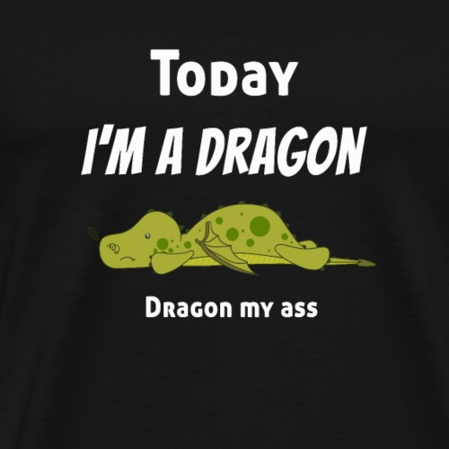 Lazy Today I'm a Dragon, Dragon my.. - Men's Premium T-Shirt