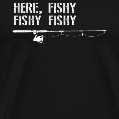 Here Fishy Fishy Fishy t-shirt gift design - Men's Premium T-Shirt