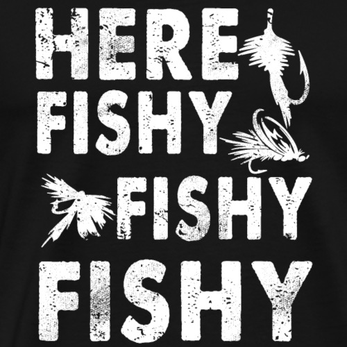 Funny Fisherman Shirt Here Fishy Fishy Fishy - Men's Premium T-Shirt