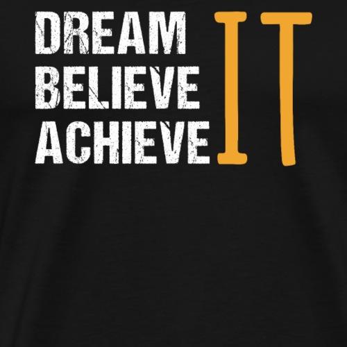 Dream It. Believe It. Achieve It. - Men's Premium T-Shirt
