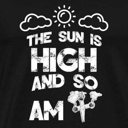 The sun is high and so am i - stoner shirt - 420 - Men's Premium T-Shirt