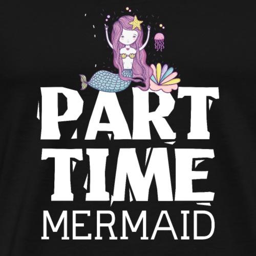 Part Time Mermaid - Men's Premium T-Shirt