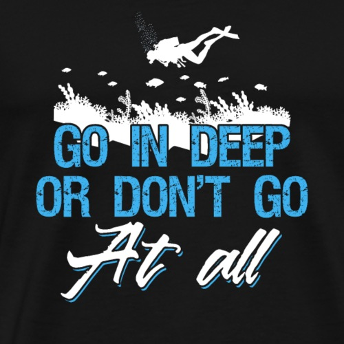 Diving Go in Deep - Men's Premium T-Shirt