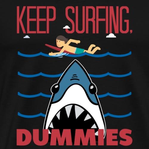 Keep Surfing Dummies - Men's Premium T-Shirt