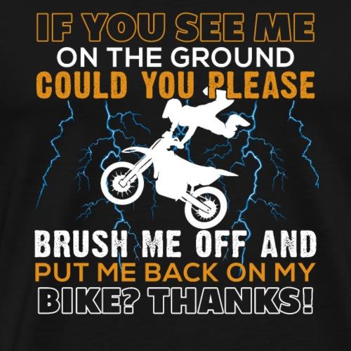 Brush Me Off And Put Me Back On My Bike - Men's Premium T-Shirt