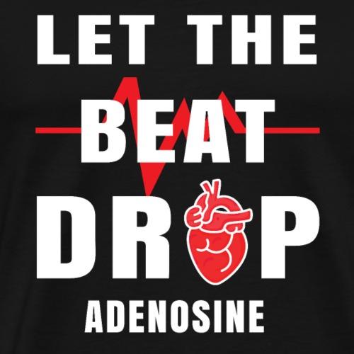 Let The Beat Drop Adenosine funny nurse t-shirt - Men's Premium T-Shirt