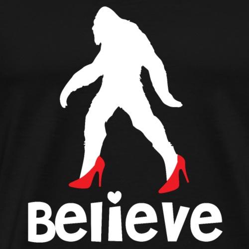 Believe woman bigfoot high heels funny gift - Men's Premium T-Shirt