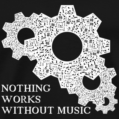 Nothing works without music ! - Men's Premium T-Shirt