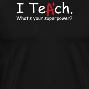 I Teach Whats Your Superpower - Men's Premium T-Shirt