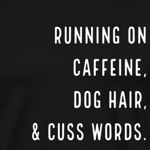 Caffeine, Dog Hair, Cuss Words - Men's Premium T-Shirt