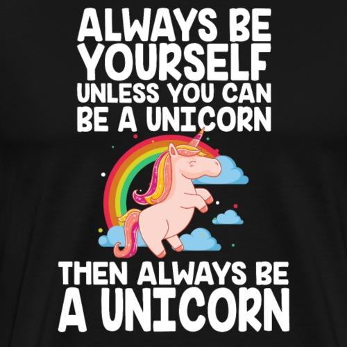Always Be A Unicorn Funny Birthday Gift - Men's Premium T-Shirt