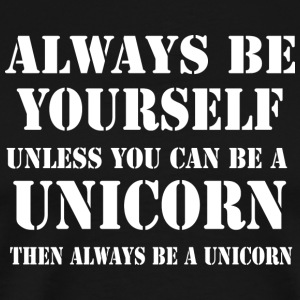 Always Be Yourself Unless You Can Be A Unicorn T - Men's Premium T-Shirt